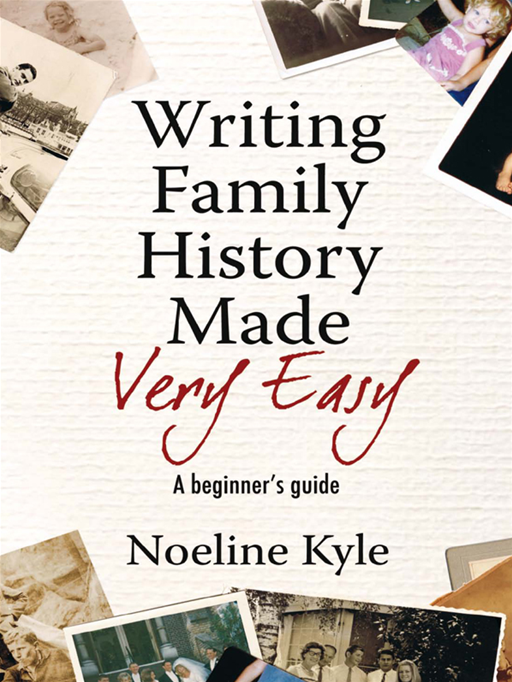 Writing Family History Made Very Easy: A Beginner's Guide By: Noeline Kyle
