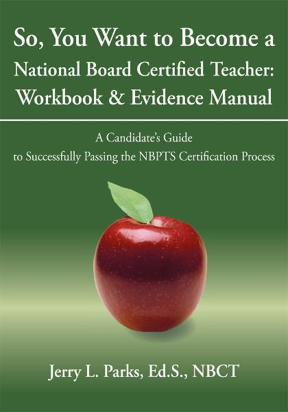 So, You Want to Become a National Board Certified Teacher: Workbook & Evidence Manual