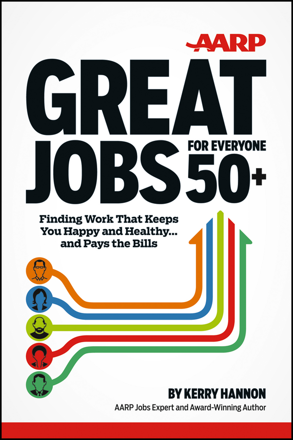 Great Jobs for Everyone 50+ By: Kerry Hannon
