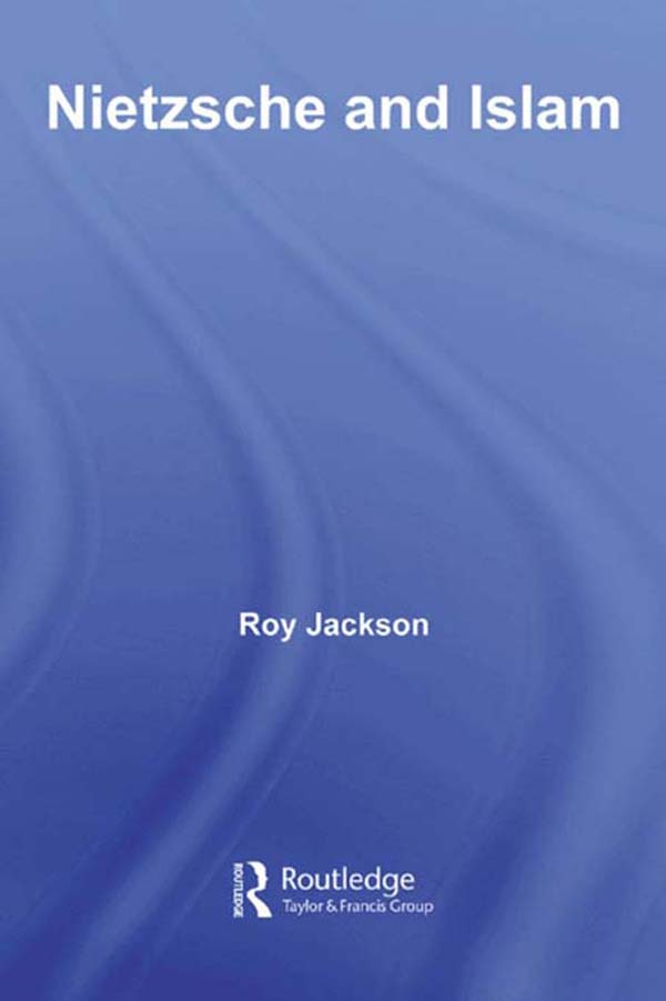 Nietzsche and Islam By: Roy Jackson