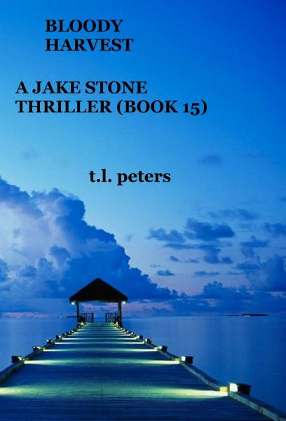 Bloody Harvest, A Jake Stone Thriller (Book 15) By: T.L. Peters