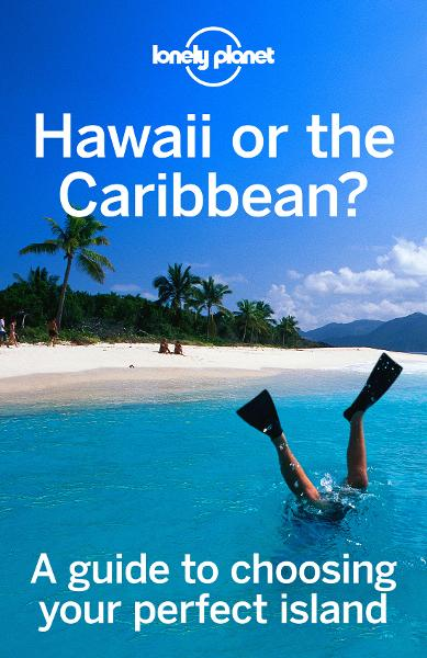 Hawaii or the Caribbean? By: Lonely Planet