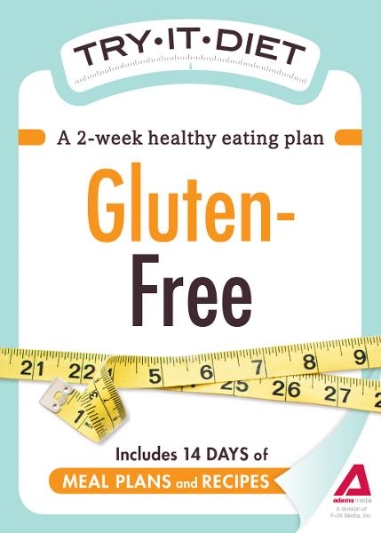 Try-It Diet: Gluten-Free: A two-week healthy eating plan By: Editors of Adams Media