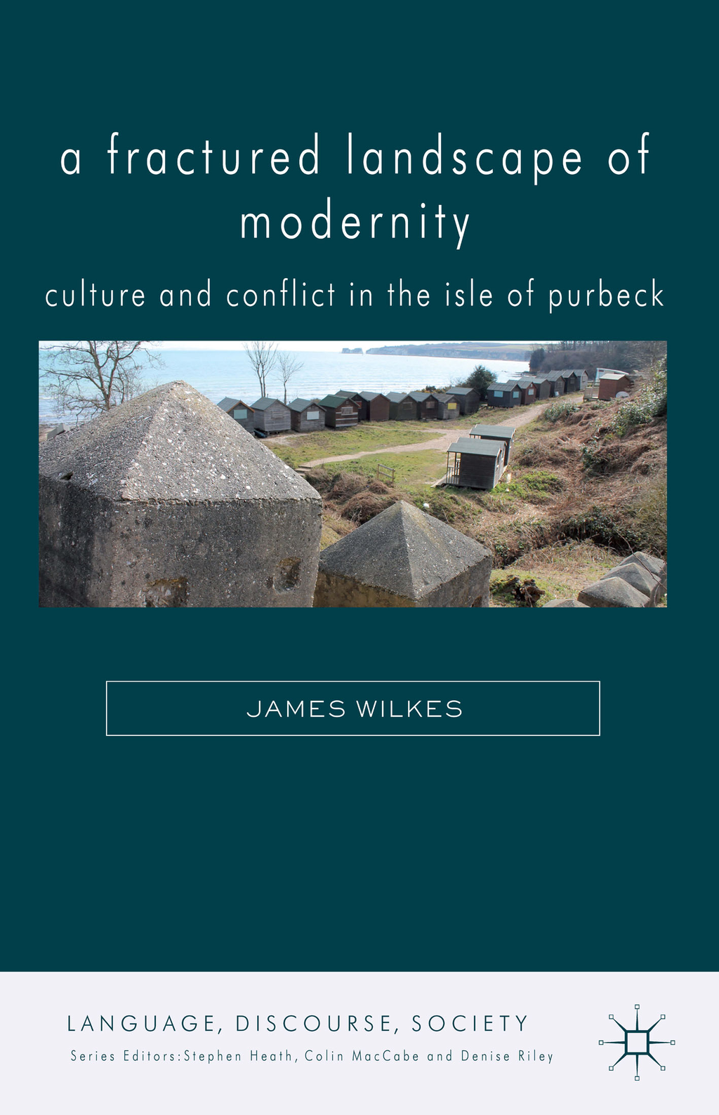 A Fractured Landscape of Modernity Culture and Conflict in the Isle of Purbeck