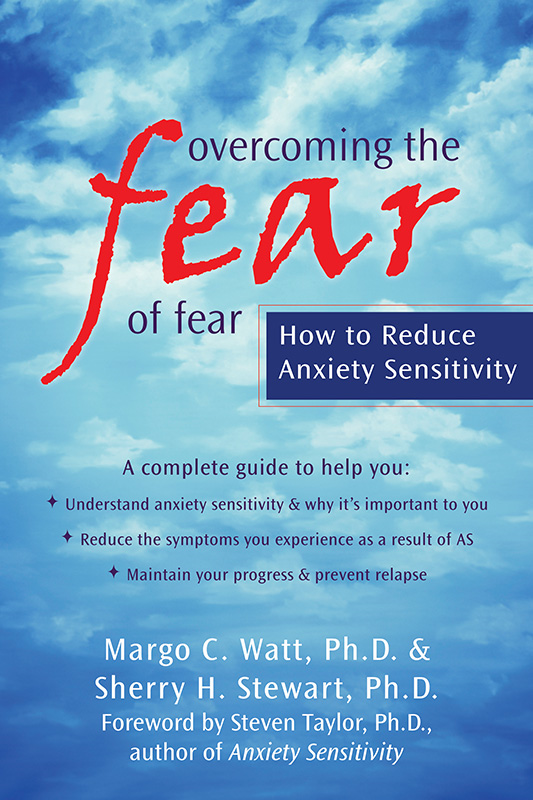 Overcoming the Fear of Fear By: Margo Watt, PhD,Sherry Stewart, PhD