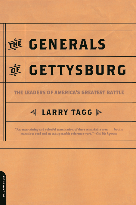 The Generals Of Gettysburg: the Leaders Of America's Greatest Battle By: Larry Tagg