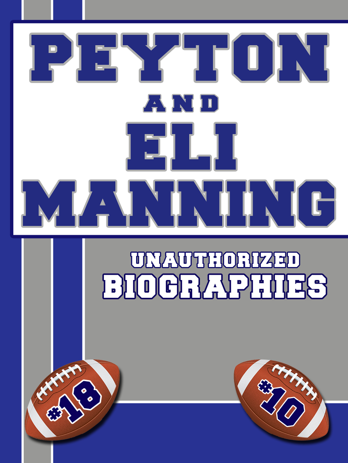 Peyton and Eli Manning: Unauthorized Biographies By: Belmont and Belcourt Biographies