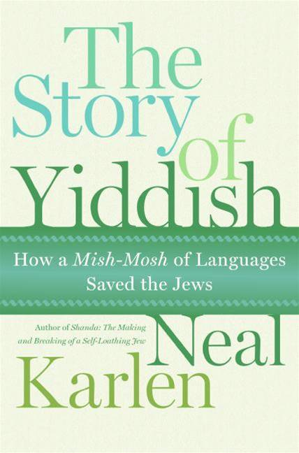 The Story of Yiddish By: Neal Karlen