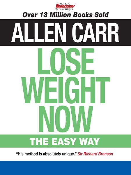 Allen Carr's Lose Weight Now By: Allen Carr