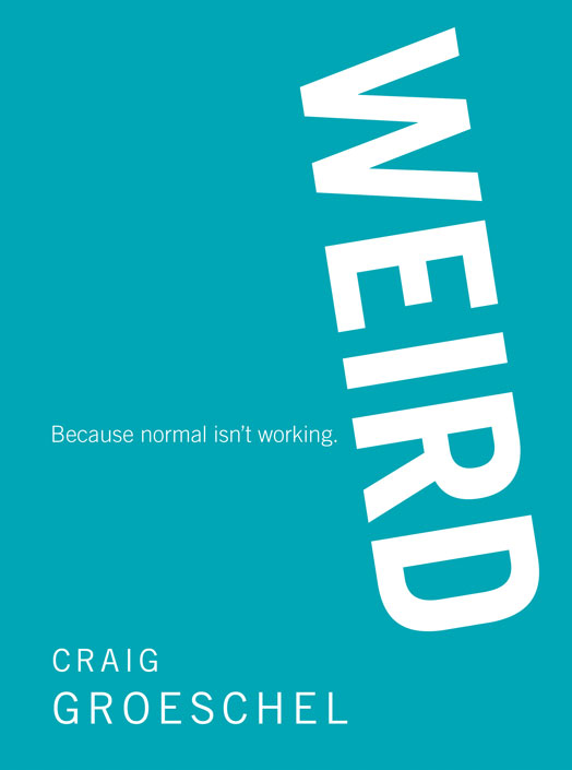 WEIRD By: Craig   Groeschel