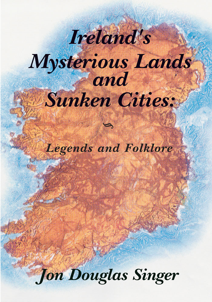Ireland's Mysterious Lands and Sunken Cities By: Jon Douglas Singer