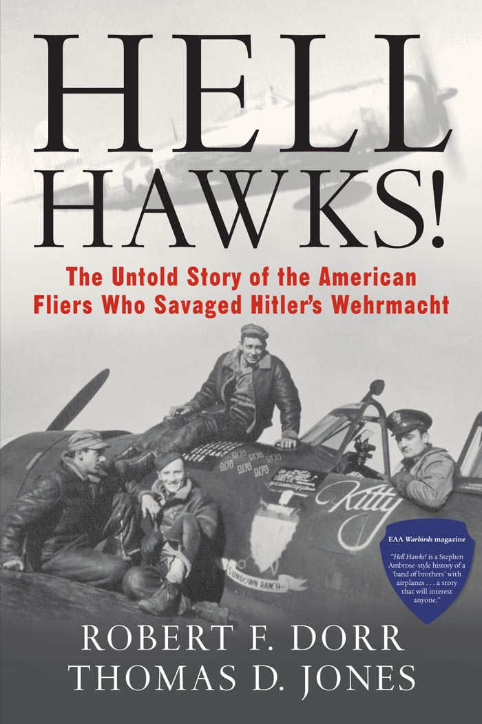 Hell Hawks!: The Untold Story of the American Fliers Who Savaged Hitler's Wehrmacht By: Robert F. Dorr,Thomas D. Jones