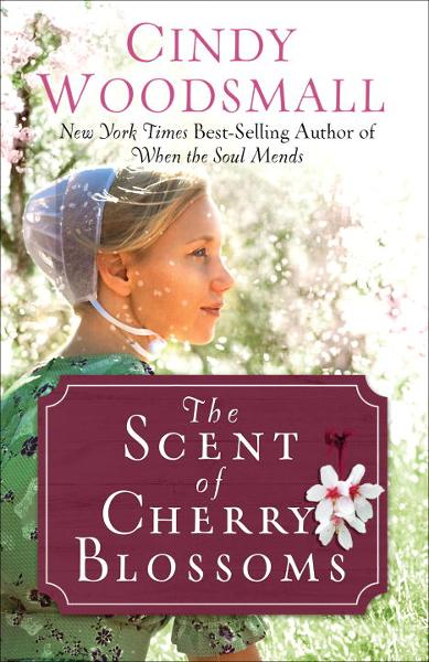 The Scent of Cherry Blossoms By: Cindy Woodsmall