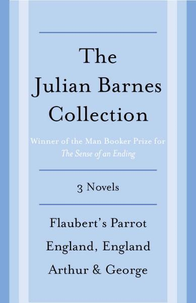 The Julian Barnes Booker Prize Finalist Collection, 3-Book Bundle By: Julian Barnes