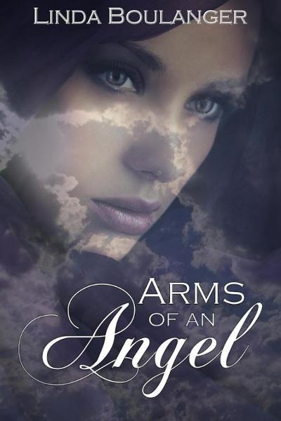Arms of an Angel By: Linda Boulanger