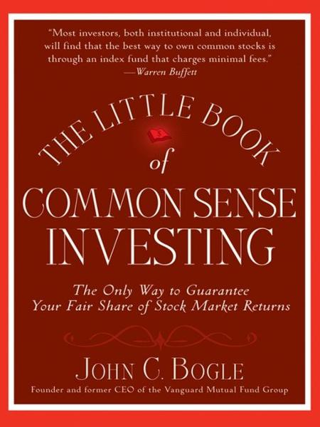 The Little Book of Common Sense Investing By: John C. Bogle