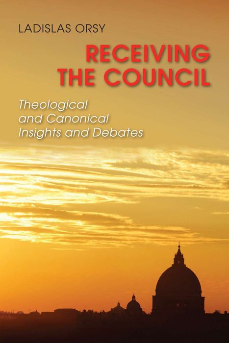 Receiving The Council: Theological And Canonical Insights And Debates By: Ladislas Orsy