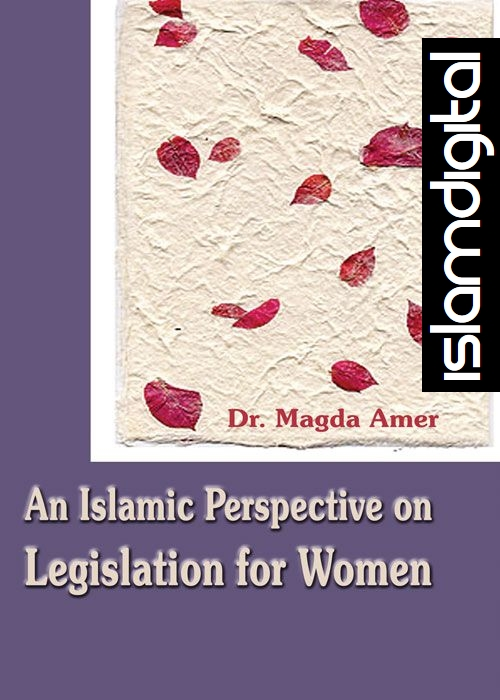 An Islamic Perspective on Legislation for Women Part I
