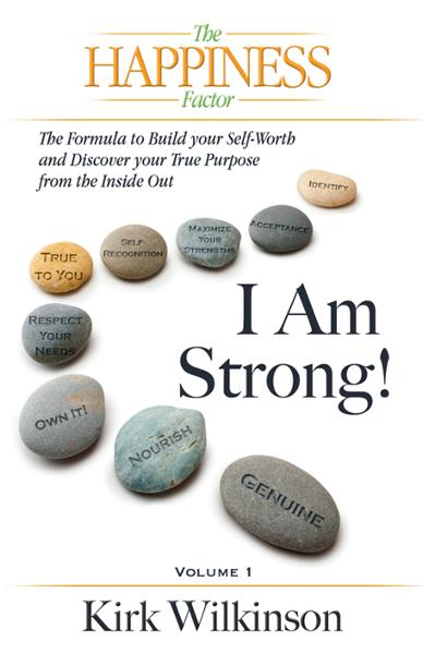 I AM STRONG: The Forumula to Build your Self-Worth and Discover your True Purpose from the Inside Out! By: Kirk Wilkinson
