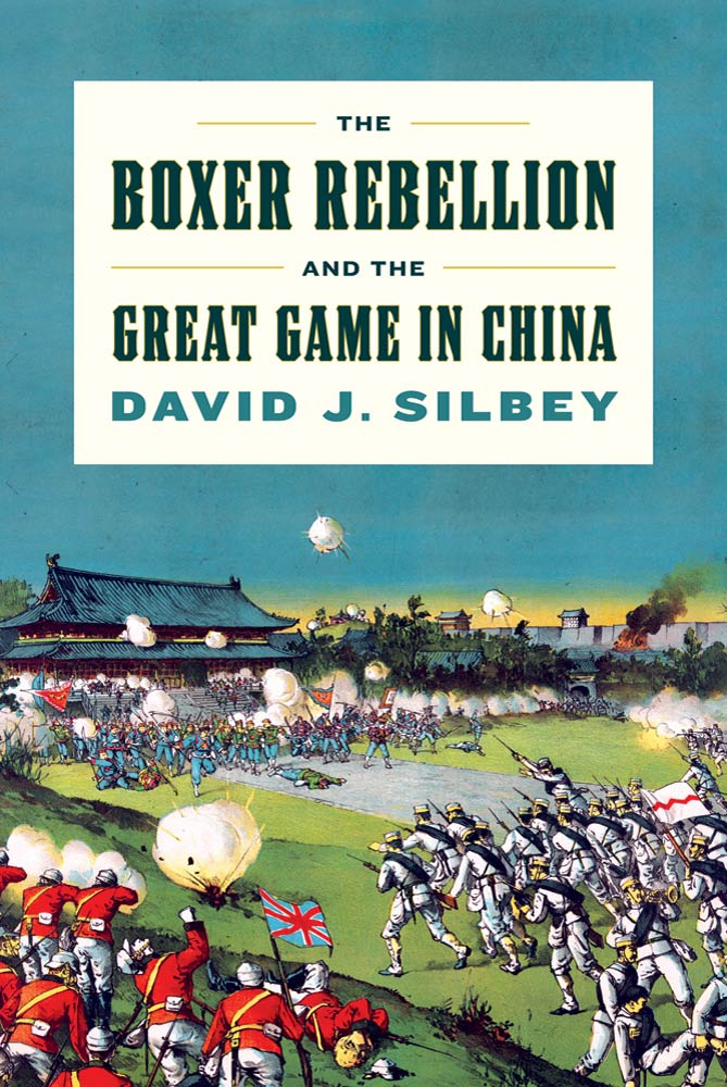 The Boxer Rebellion and the Great Game in China By: David J. Silbey