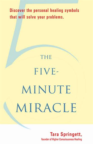 The Five-Minute Miracle: Discover the Personal Healing Symbols that Will Solve All Your Problems By: Tara Springett