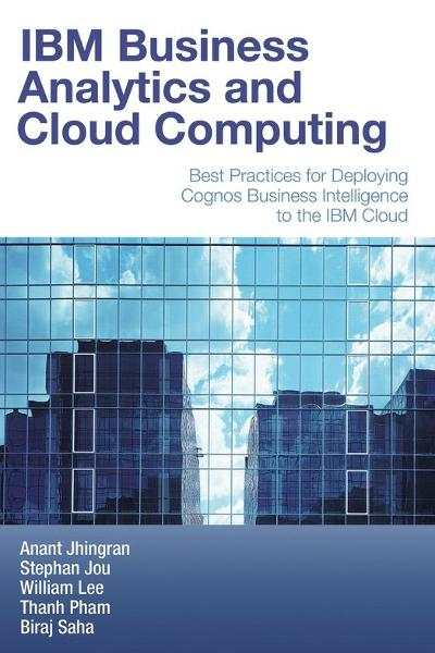 IBM Business Analytics and Cloud Computing: Best Practices for Deploying Cognos Business Intelligence to the IBM Cloud By: Anant Jhingran,Biraj Saha,Stephan Jou,Thanh Pham,William Lee
