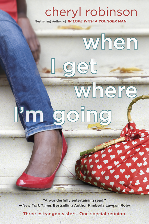 When I Get Where I'm Going By: Cheryl Robinson