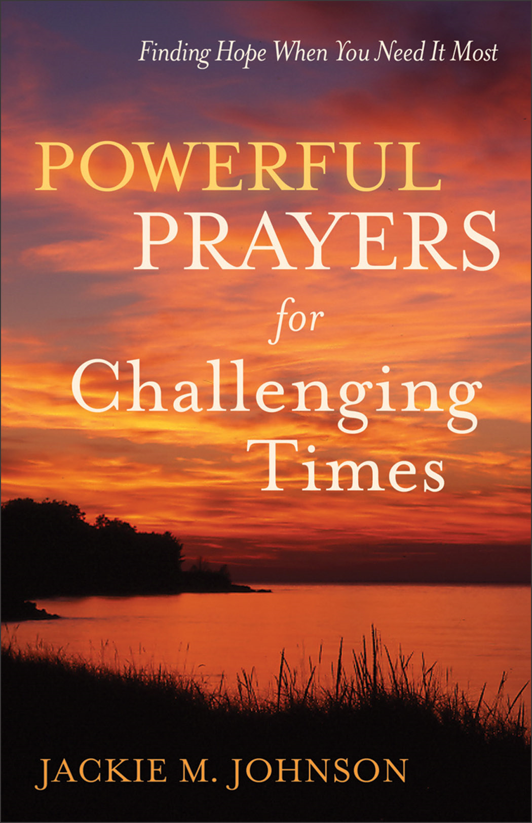 Powerful Prayers for Challenging Times By: Jackie M. Johnson
