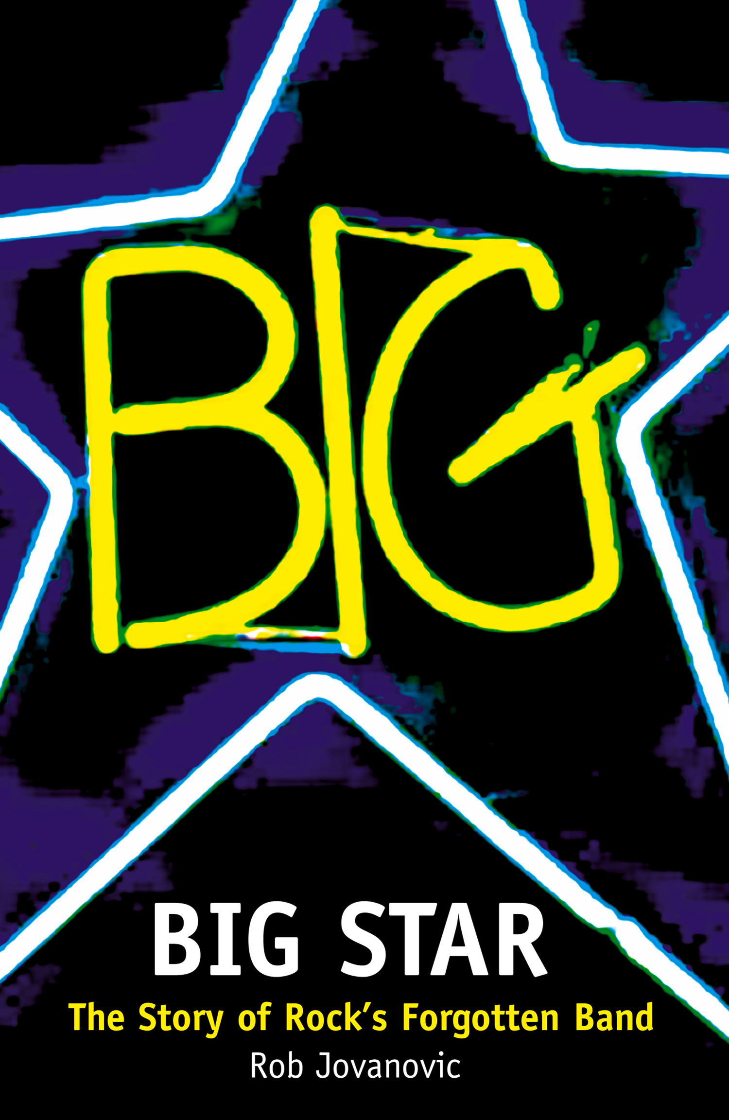 Big Star: The Story of Rock's Forgotten Band By: Rob Jovanovic
