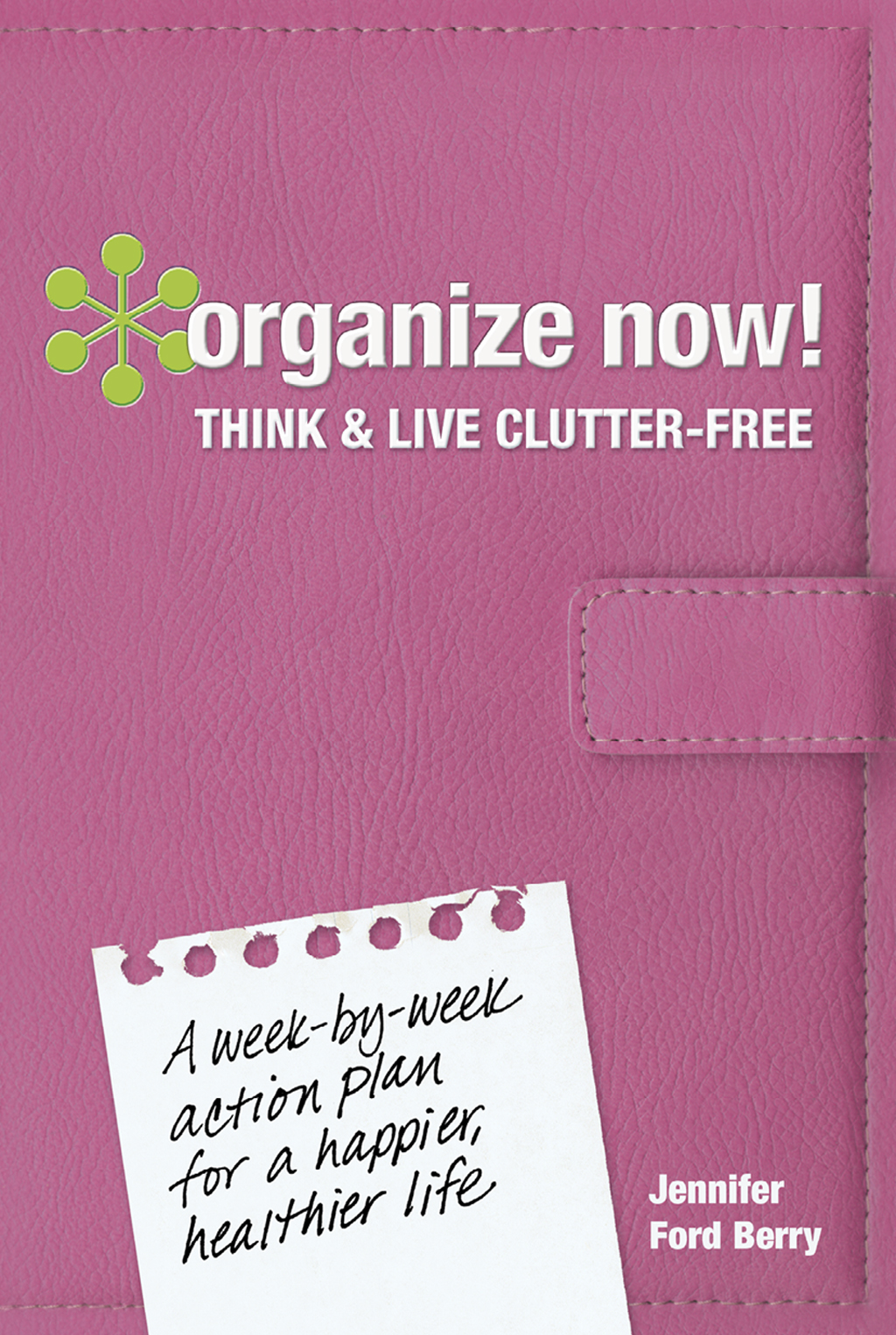 Organize Now! Think and Live Clutter Free A Week-by-Week Action Plan for a Happier,  Healthier Life