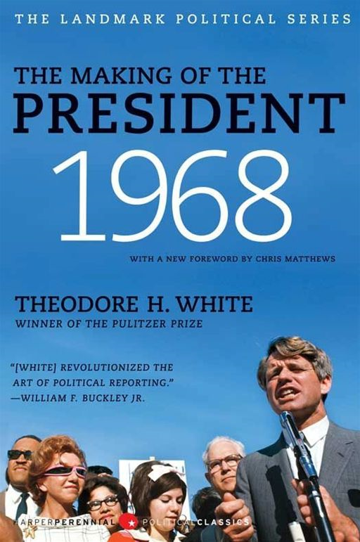 The Making of the President 1968 By: Theodore H. White