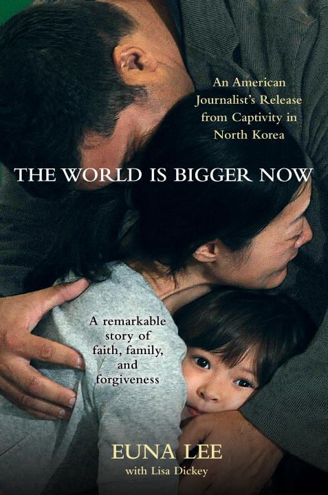 The World Is Bigger Now By: Euna Lee,Lisa Dickey