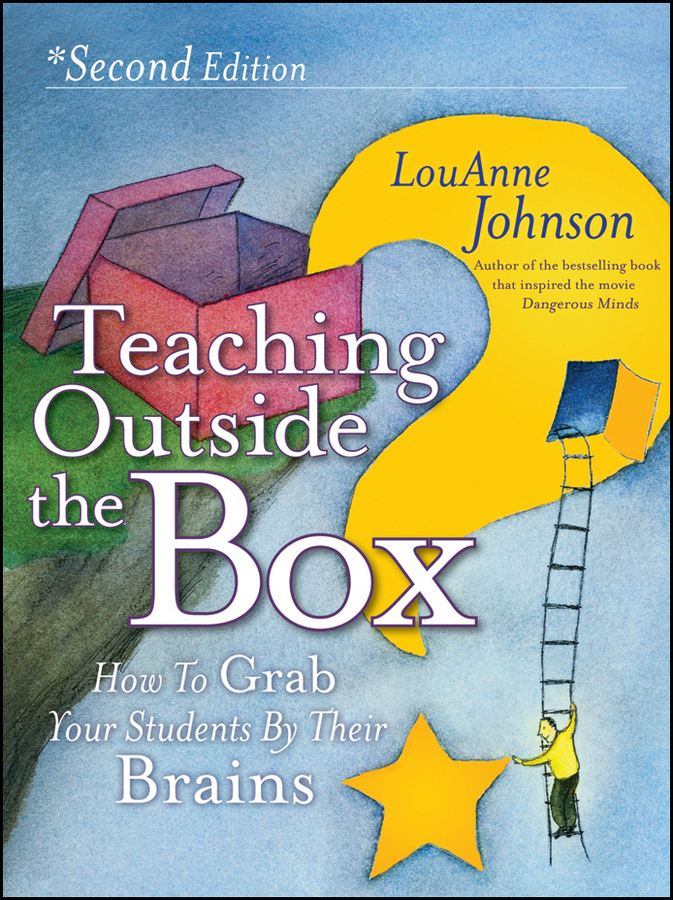 Teaching Outside the Box By: LouAnne Johnson