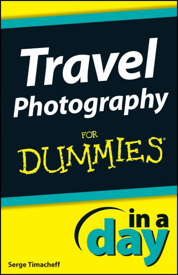 Travel Photography In A Day For Dummies By: Serge Timacheff