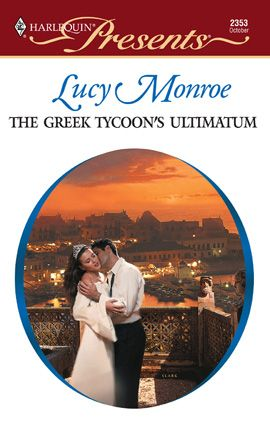 The Greek Tycoon's Ultimatum By: Lucy Monroe