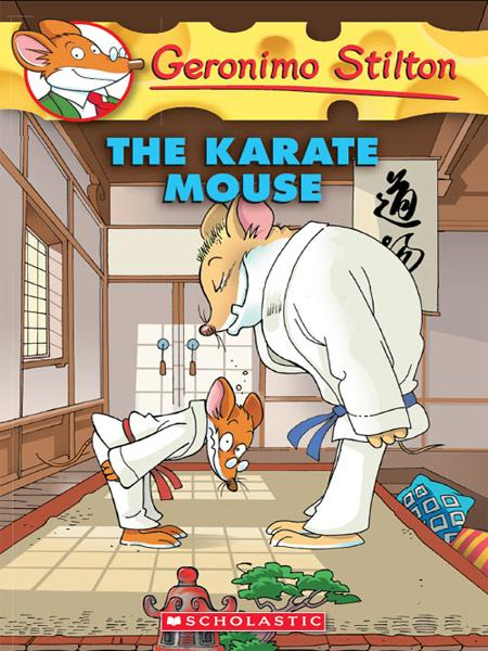 Geronimo Stilton #40: Karate Mouse By: Geronimo Stilton