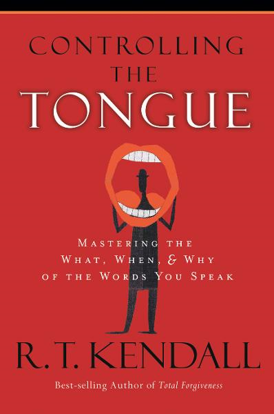 Controlling The Tongue By: R.T. Kendall