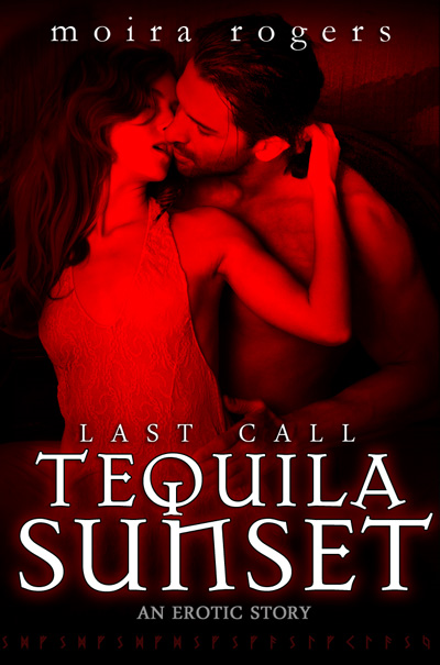 Tequila Sunset (Last Call #4.5) By: Moira Rogers
