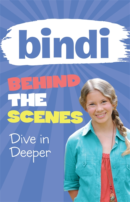 Bindi Behind the Scenes 4: Dive in Deeper By: Bindi Irwin,Meredith Costain