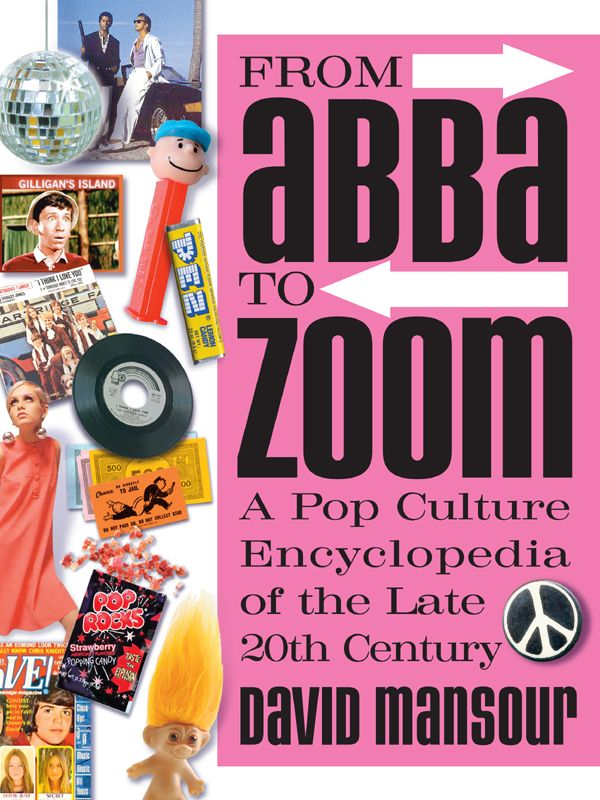 From Abba to Zoom: A Pop Culture Encyclopedia of the Late 20th Century By: David Mansour
