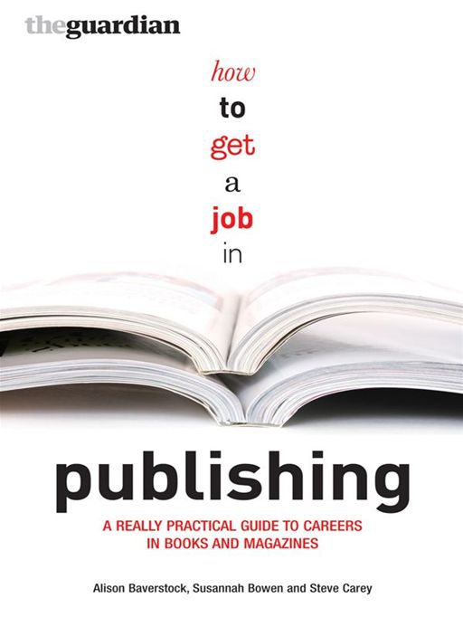 How To Get A Job In Publishing: A Really Practical Guide To Careers In Books And Magazines