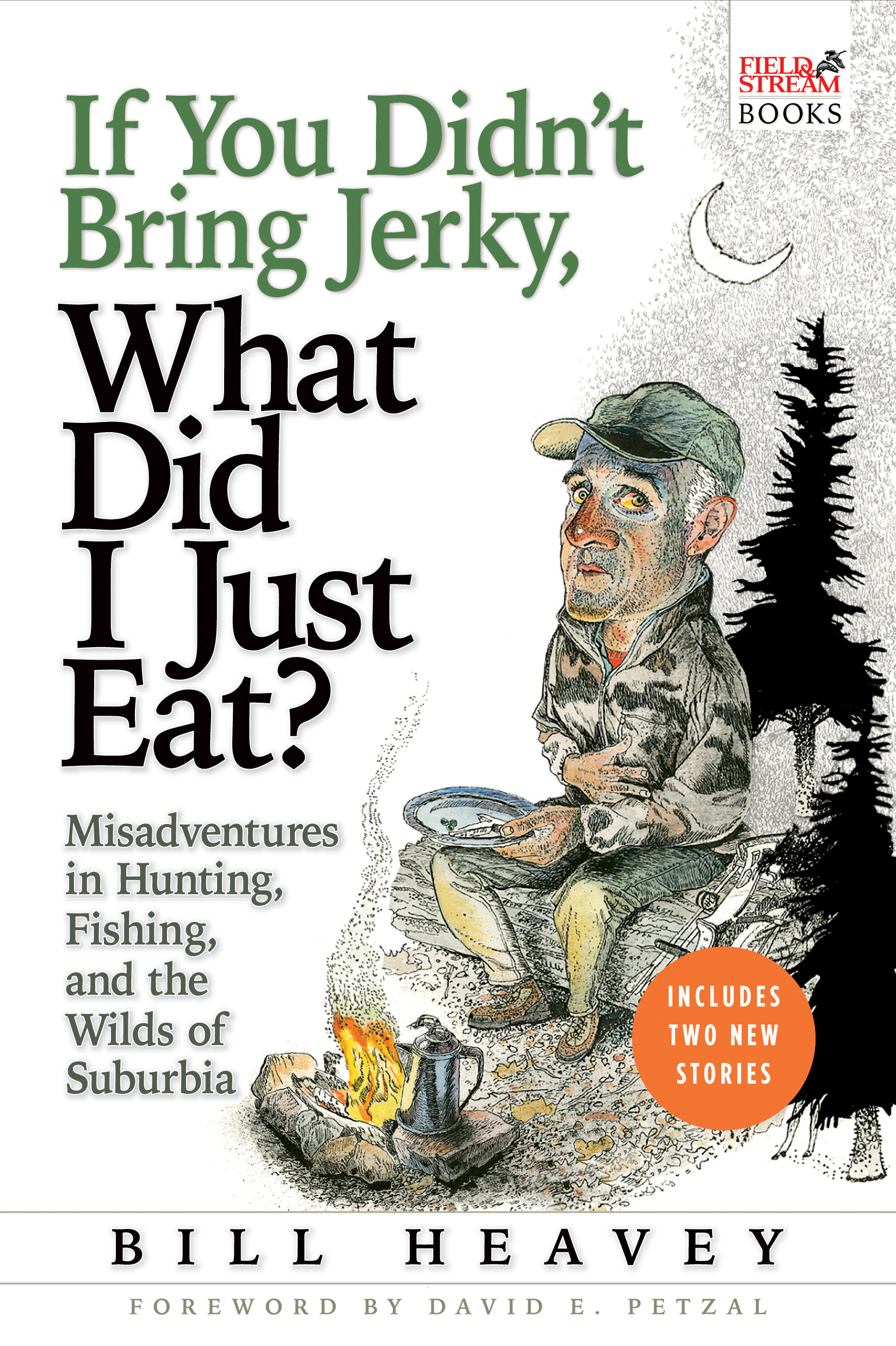 If You Didn't Bring Jerky, What Did I Just Eat By: Bill Heavey