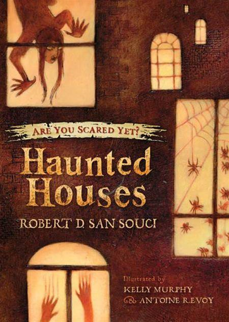Haunted Houses By: Robert D. San Souci,Antoine Revoy,Kelly Murphy