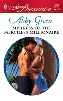 Mistress to the Merciless Millionaire By: Abby Green