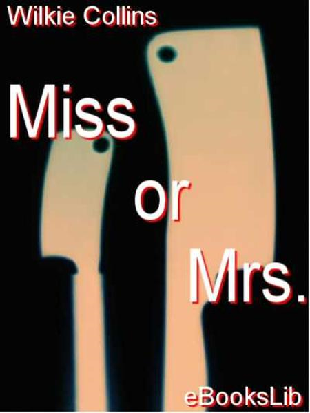 Miss or Mrs By: Wilkie Collins
