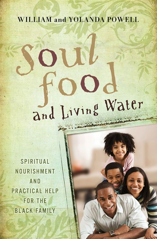 Soul Food & Living Water By: William J. Powell,Yolanda W. Powell