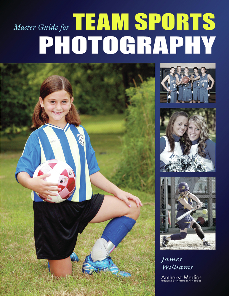 Master Guide for Team Sports Photography By: James Williams