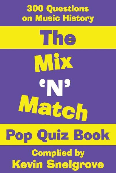 The Mix 'N' Match Pop Quiz Book By: Kevin Snelgrove