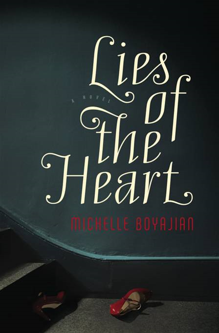 Lies of the Heart: A Novel By: Michelle Boyajian