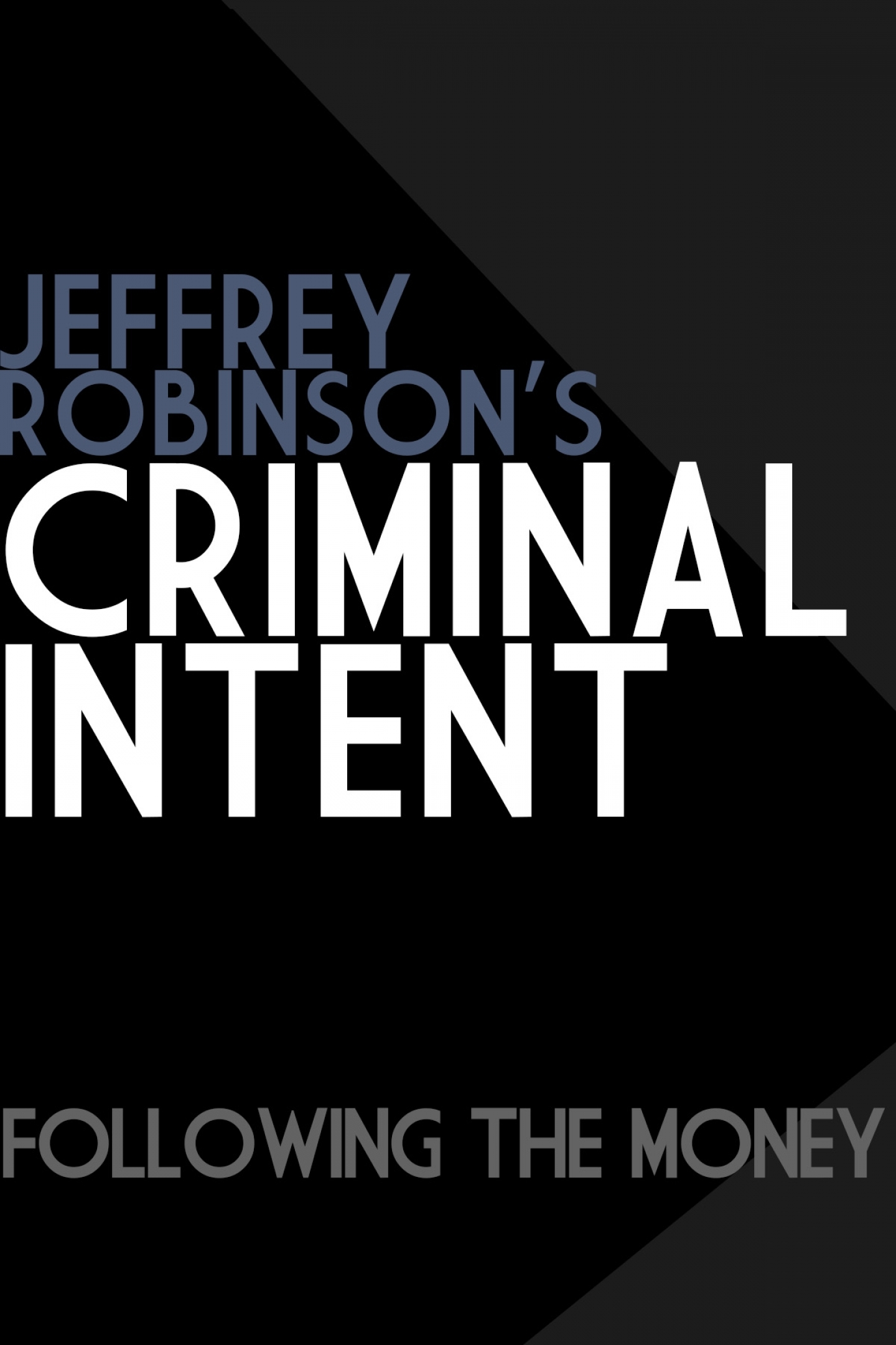 Jeffrey Robinson's Criminal Intent-Following The Money